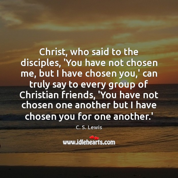 Christ, who said to the disciples, 'You have not chosen me, but Image