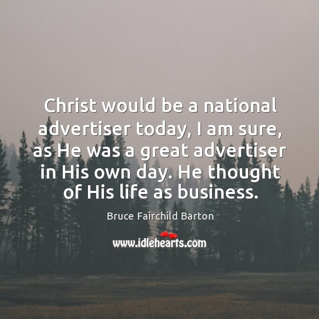 Image, Christ would be a national advertiser today, I am sure, as he was a great advertiser in