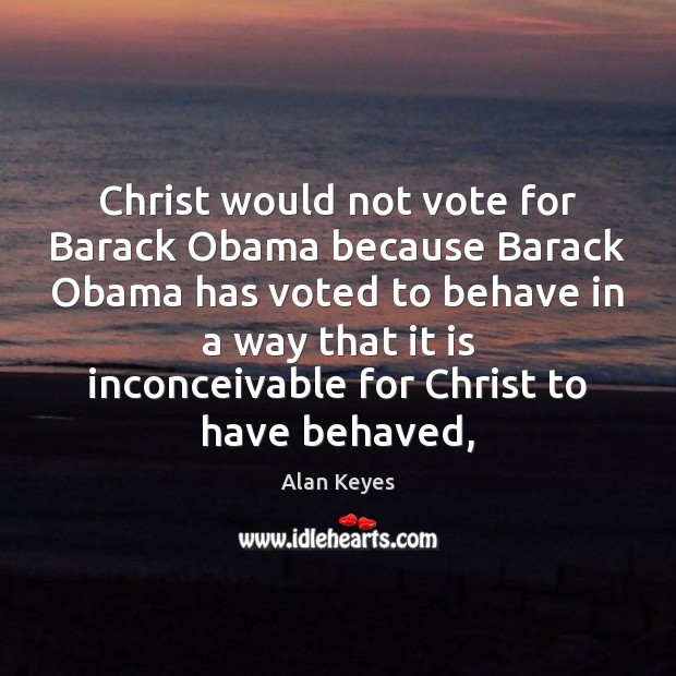 Image, Christ would not vote for Barack Obama because Barack Obama has voted