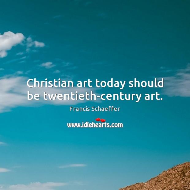 Christian art today should be twentieth-century art. Image