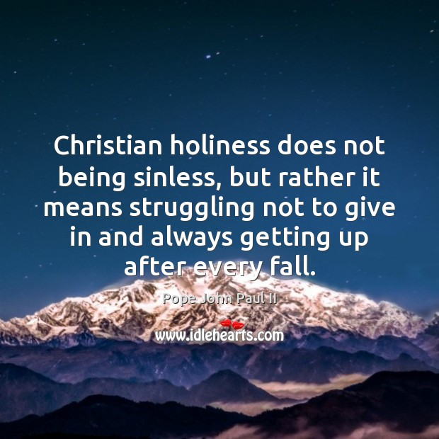 Christian holiness does not being sinless, but rather it means struggling not Pope John Paul II Picture Quote