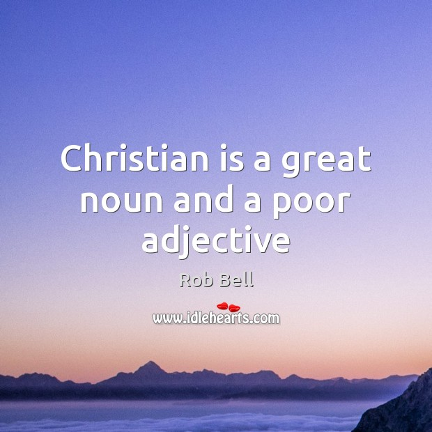 Christian is a great noun and a poor adjective Image