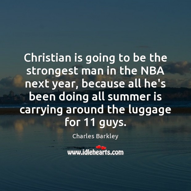 Christian is going to be the strongest man in the NBA next Charles Barkley Picture Quote