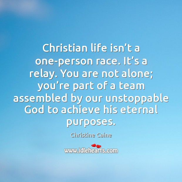 Christian life isn't a one-person race. It's a relay. You Unstoppable Quotes Image