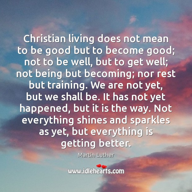 Christian living does not mean to be good but to become good; Image