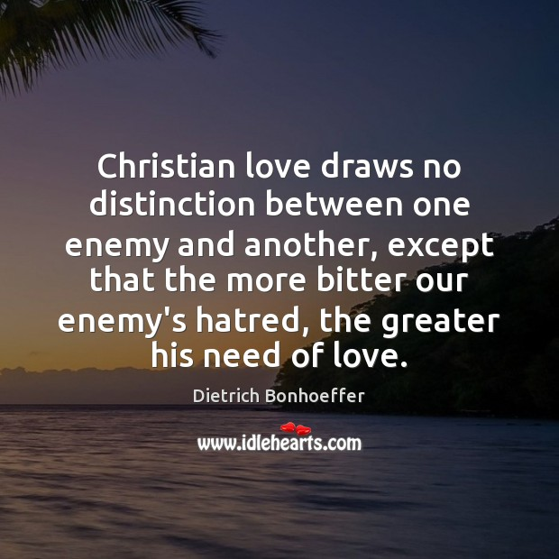 Christian love draws no distinction between one enemy and another, except that Image