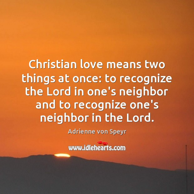 Image, Christian love means two things at once: to recognize the Lord in