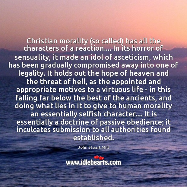 Image, Christian morality (so called) has all the characters of a reaction…. In