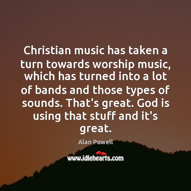 Image, Christian music has taken a turn towards worship music, which has turned
