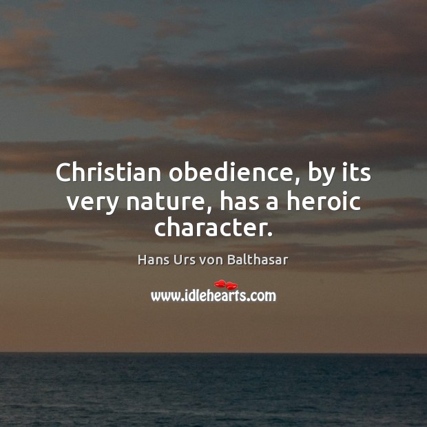 Christian obedience, by its very nature, has a heroic character. Image