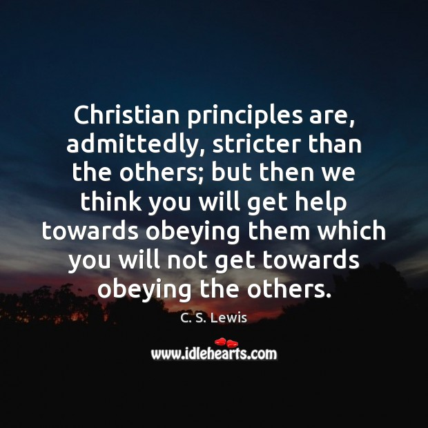 Christian principles are, admittedly, stricter than the others; but then we think Image