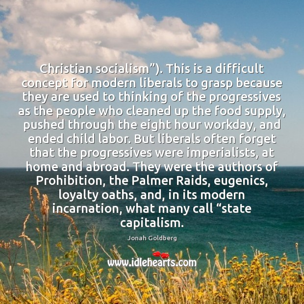 """Christian socialism""""). This is a difficult concept for modern liberals to grasp Image"""
