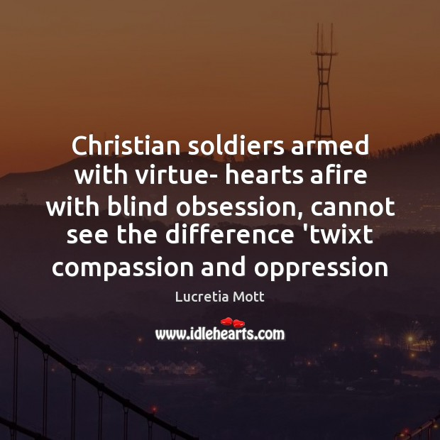 Christian soldiers armed with virtue- hearts afire with blind obsession, cannot see Image