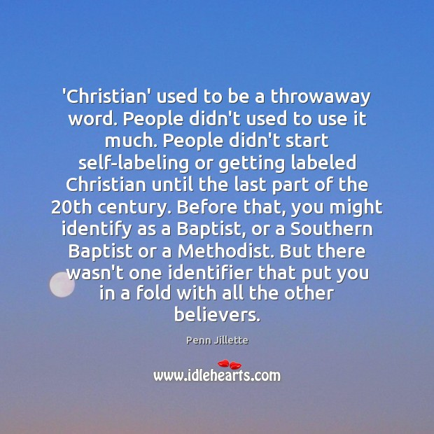 Image, 'Christian' used to be a throwaway word. People didn't used to use