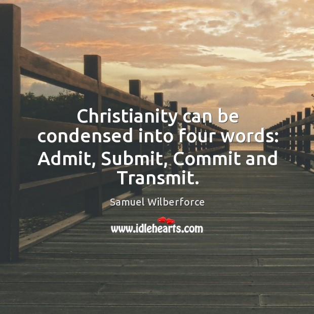 Christianity can be condensed into four words: Admit, Submit, Commit and Transmit. Image
