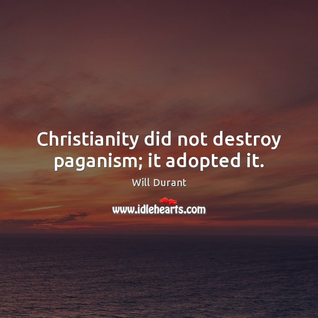 Christianity did not destroy paganism; it adopted it. Image
