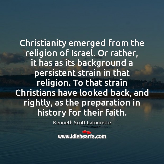 Christianity emerged from the religion of Israel. Or rather, it has as Image