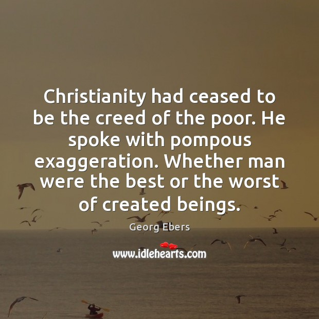 Christianity had ceased to be the creed of the poor. He spoke Image