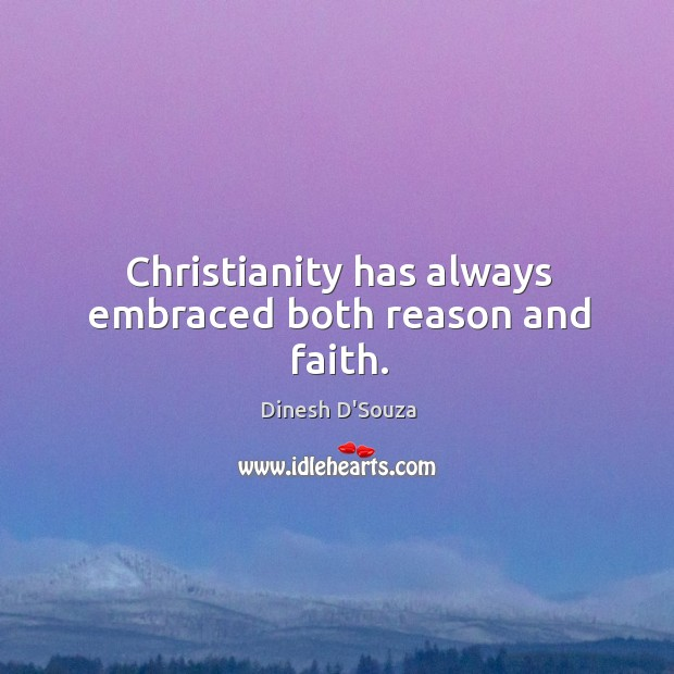 Christianity has always embraced both reason and faith. Image
