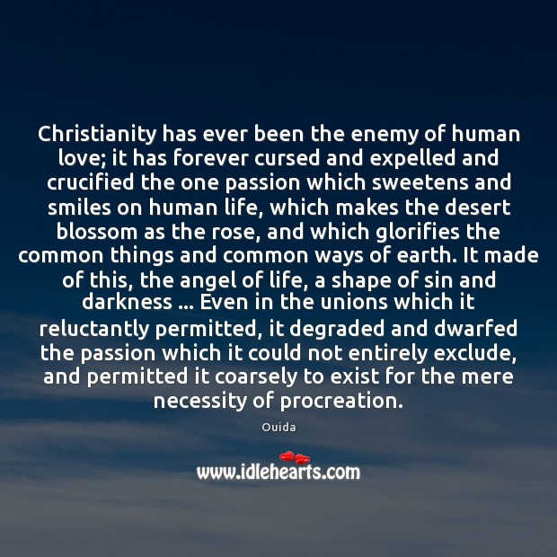 Christianity has ever been the enemy of human love; it has forever Image