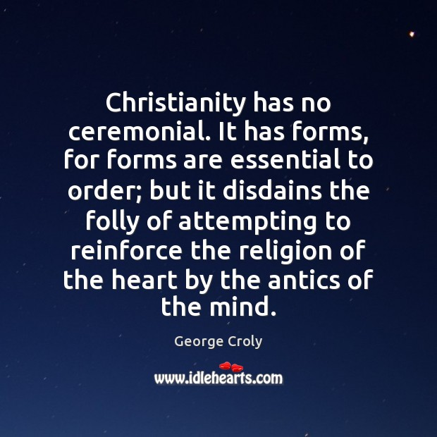 Image, Christianity has no ceremonial. It has forms, for forms are essential to
