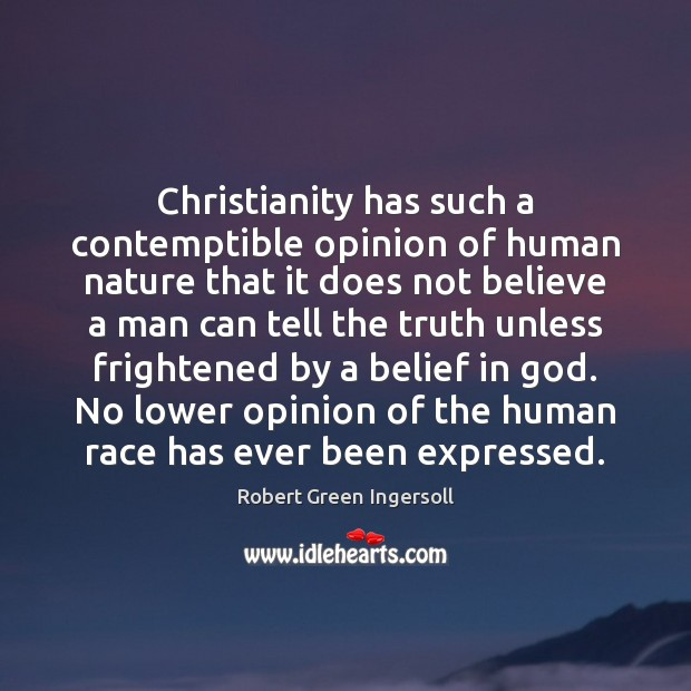 Christianity has such a contemptible opinion of human nature that it does Image
