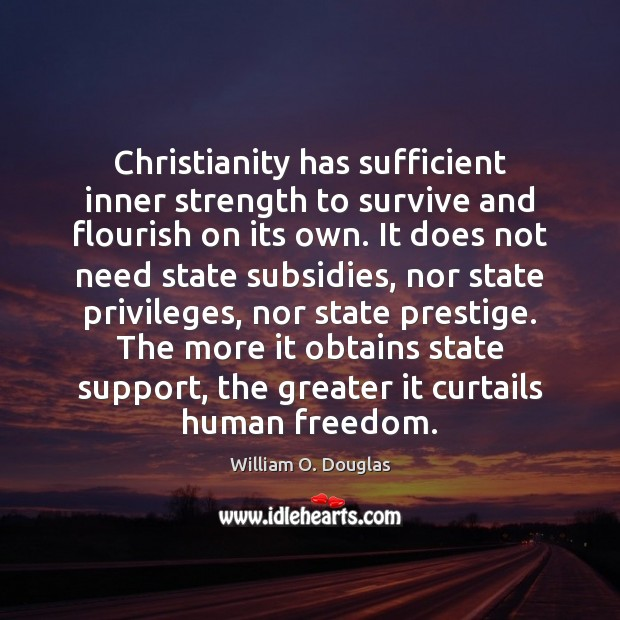 Christianity has sufficient inner strength to survive and flourish on its own. Image