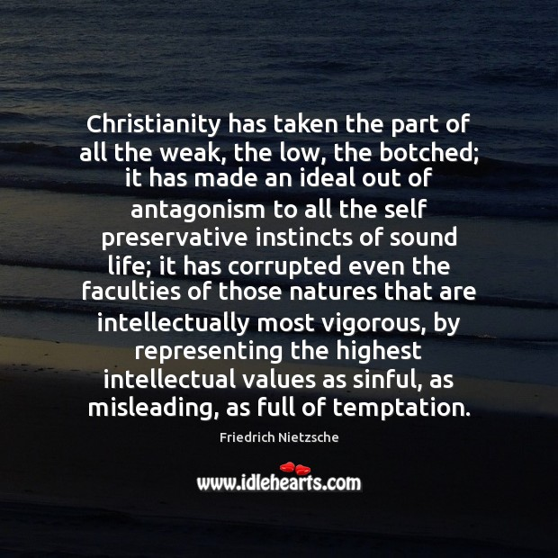 Image, Christianity has taken the part of all the weak, the low, the