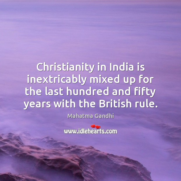 Christianity in India is inextricably mixed up for the last hundred and Image