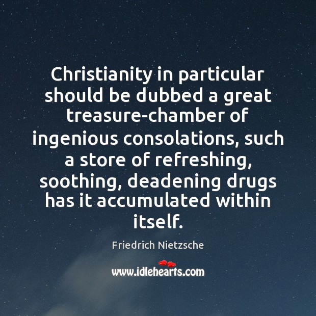 Image, Christianity in particular should be dubbed a great treasure-chamber of ingenious consolations,