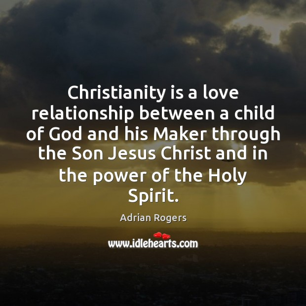 Christianity is a love relationship between a child of God and his Adrian Rogers Picture Quote