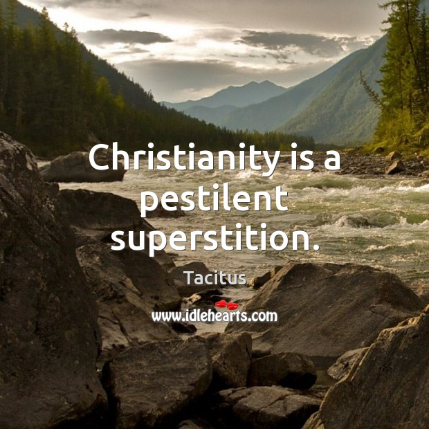 Christianity is a pestilent superstition. Image