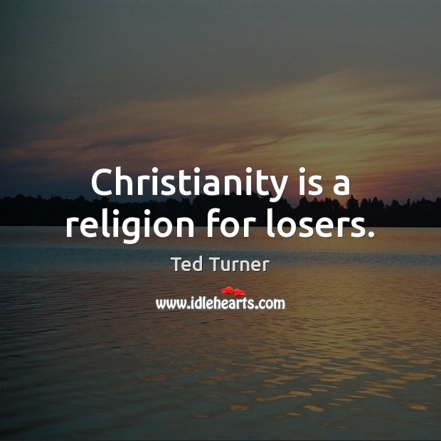 Christianity is a religion for losers. Image