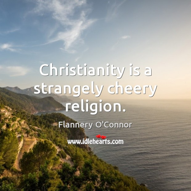 Image, Christianity is a strangely cheery religion.