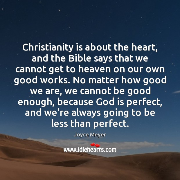 Image, Christianity is about the heart, and the Bible says that we cannot