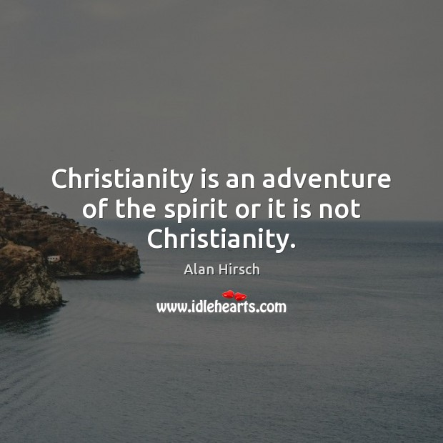 Image, Christianity is an adventure of the spirit or it is not Christianity.