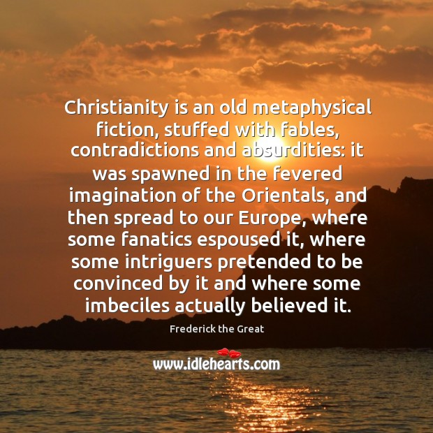 Christianity is an old metaphysical fiction, stuffed with fables, contradictions and absurdities: Image