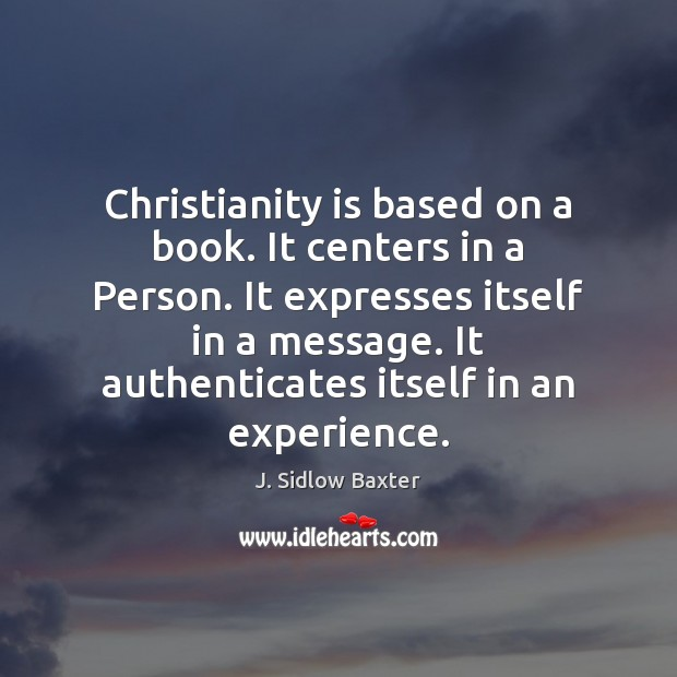 Image, Christianity is based on a book. It centers in a Person. It