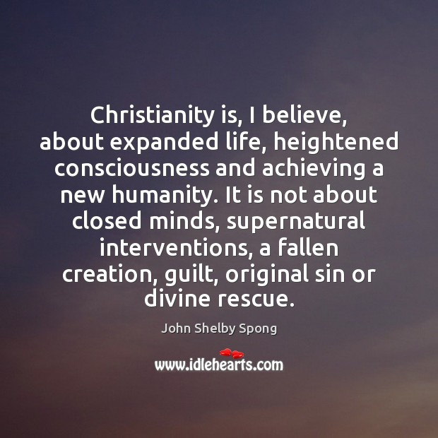 Christianity is, I believe, about expanded life, heightened consciousness and achieving a Image