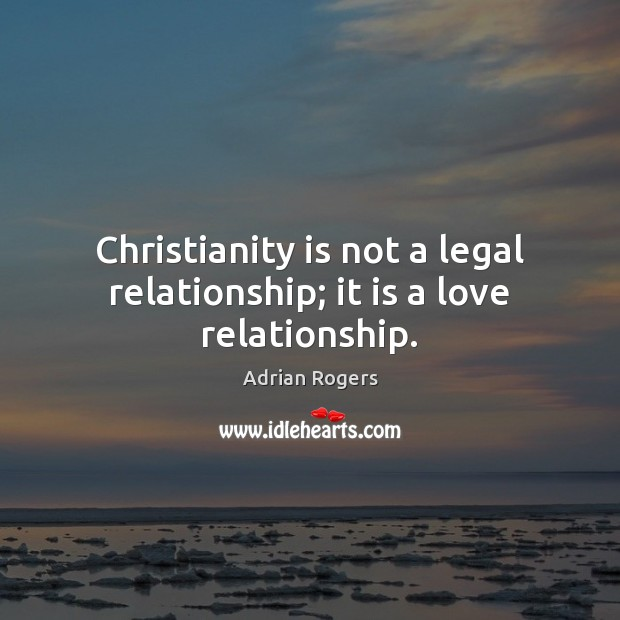 Image, Christianity is not a legal relationship; it is a love relationship.