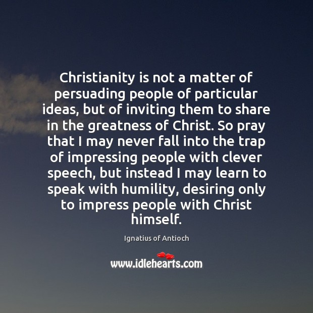 Christianity is not a matter of persuading people of particular ideas, but Humility Quotes Image