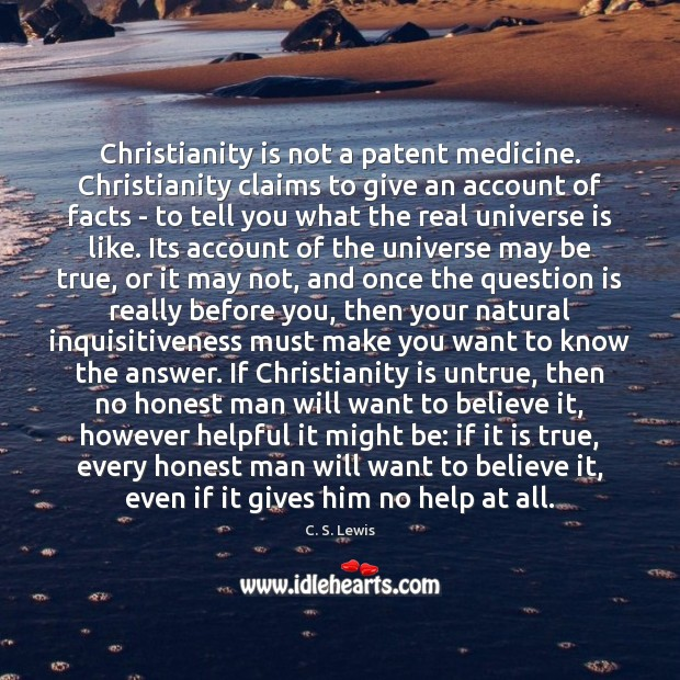 Christianity is not a patent medicine. Christianity claims to give an account Image