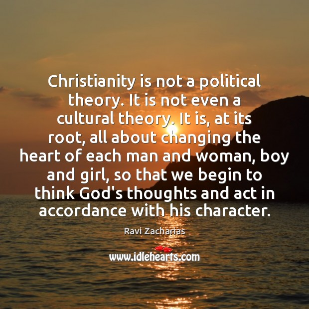 Christianity is not a political theory. It is not even a cultural Ravi Zacharias Picture Quote