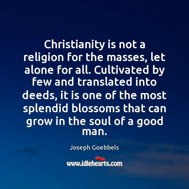 Christianity is not a religion for the masses, let alone for all. Joseph Goebbels Picture Quote