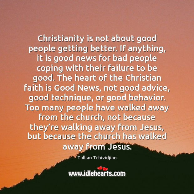 Christianity is not about good people getting better. If anything, it is Image