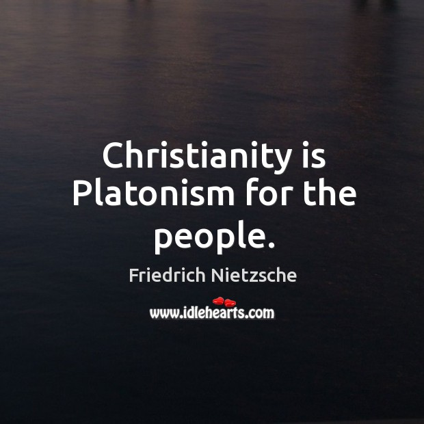 Image, Christianity is Platonism for the people.