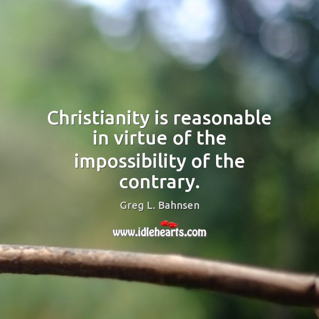 Christianity is reasonable in virtue of the impossibility of the contrary. Image