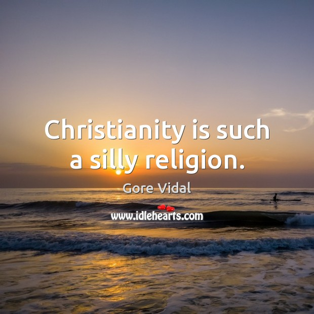 Christianity is such a silly religion. Gore Vidal Picture Quote
