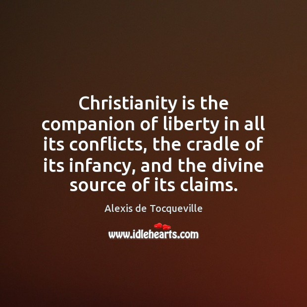 Image, Christianity is the companion of liberty in all its conflicts, the cradle