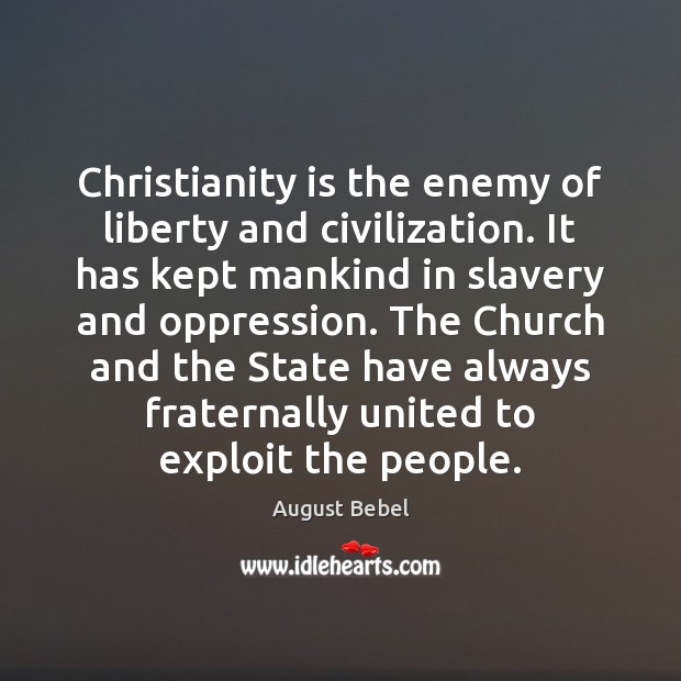 Christianity is the enemy of liberty and civilization. It has kept mankind Image